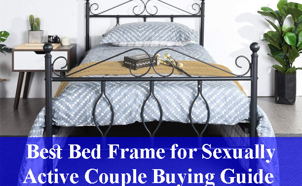 Best Bed Frames for Sexually Active Couple Buying Guide Reviews (Updated)