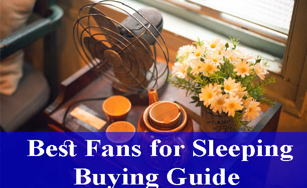 Best Fans for Sleeping Buying Guide Reviews (Updated) 2020