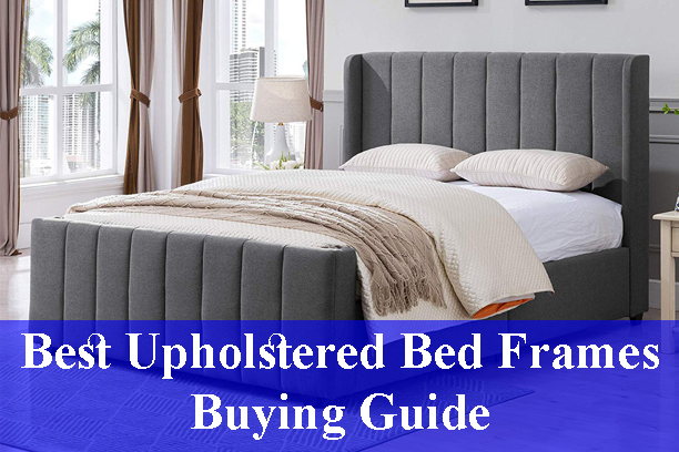 Best Upholstered Bed Frames Buying Guide Reviews (Updated)