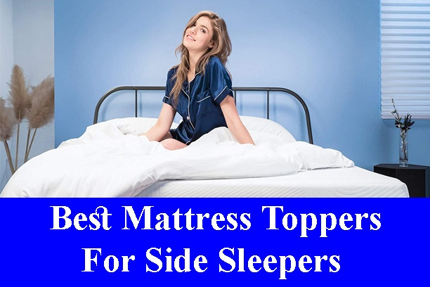 Best Mattress Toppers for Side Sleepers Reviews 2020