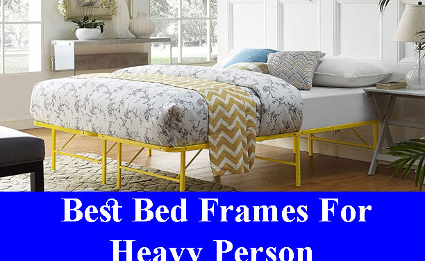 Best Bed Frames For Heavy Person Reviews 2021