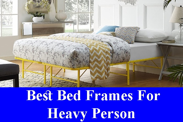 Best Bed Frames For Heavy Person Reviews 2020